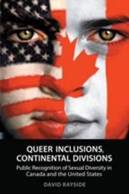 Queer Inclusions, Continental Divisions: Public Recognition of Sexual Diversity in Canada and the United States (Paperback)