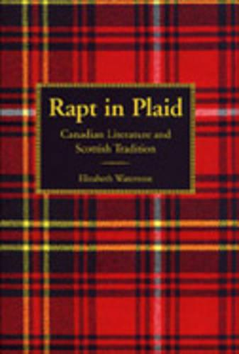 Rapt in Plaid: Canadian Literature and Scottish Tradition (Paperback)
