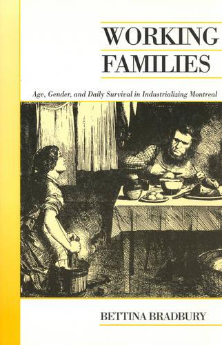 Working Families: Age, Gender, and Daily Survival in Industrializing Montreal - Canadian Social History Series (Paperback)