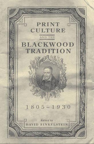 Print Culture and the Blackwood Tradition - Studies in Book and Print Culture (Hardback)