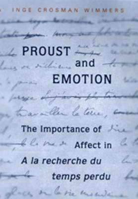 "Proust and Emotion: The Importance of Affect in ""A la recherche du temps perdu"" - University of Toronto Romance Series (Hardback)"
