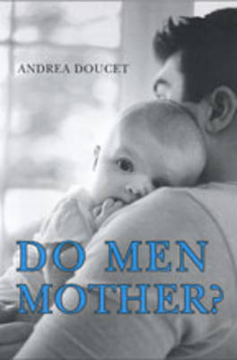 Do Men Mother?: Fathering, Care, and Domestic Responsibility (Hardback)