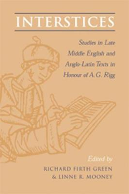 Interstices: Studies in Late Middle English and Anglo-Latin Texts in Honour of A.G. Rigg (Hardback)