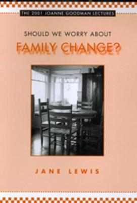 Should We Worry about Family Change? - Joanne Goodman Lectures (Hardback)