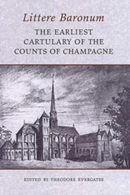 Littere Baronum: The Earliest Cartulary of the Counts of Champagne - Medieval Academy Books (Hardback)