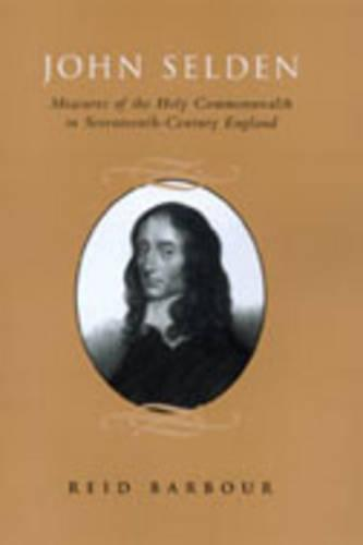 John Selden: Measures of the Holy Commonwealth in Seventeenth-Century England (Hardback)