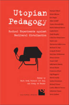 Utopian Pedagogy: Radical Experiments Against Neoliberal Globalization - Cultural Spaces (Hardback)