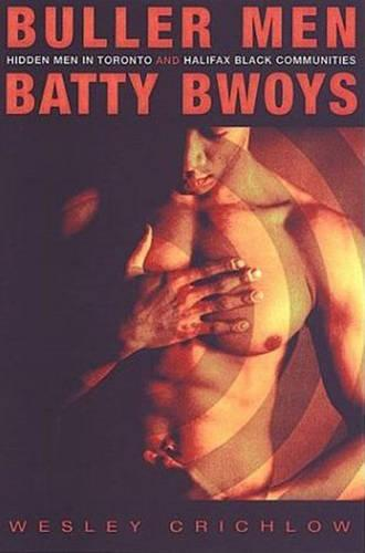 Buller Men and Batty Bwoys: Hidden Men in Toronto and Halifax Black Communities (Hardback)