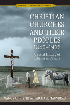 Christian Churches and Their Peoples, 1840-1965: A Social History of Religion in Canada (Hardback)