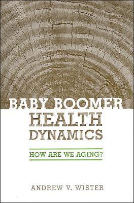 Baby Boomer Health Dynamics: How Are We Aging? (Hardback)