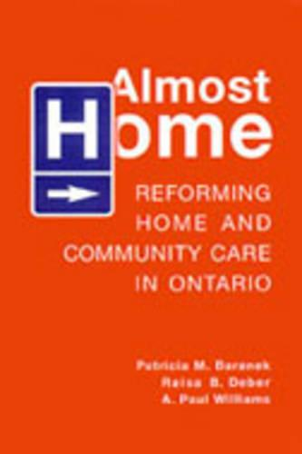 Almost Home: Reforming Home and Community Care in Ontario (Hardback)