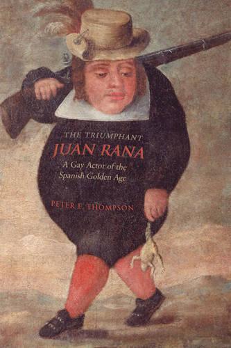 The Triumphant Juan Rana: A Gay Actor of the Spanish Golden Age - University of Toronto Romance Series (Hardback)