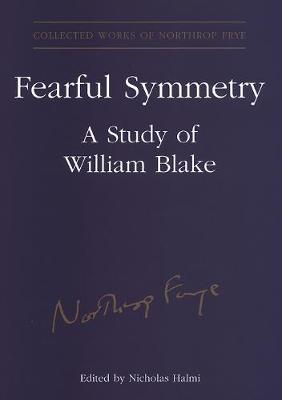 Fearful Symmetry: A Study of William Blake - Collected Works of Northrop Frye 14 (Hardback)