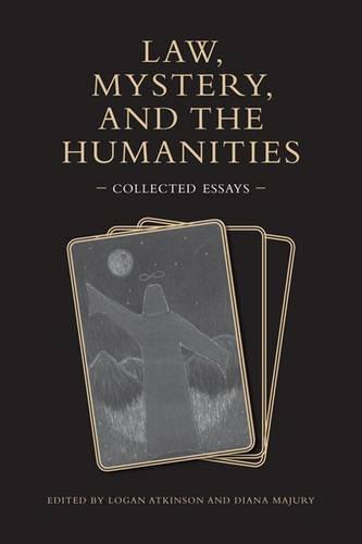 Law, Mystery, and the Humanities: Collected Essays (Hardback)