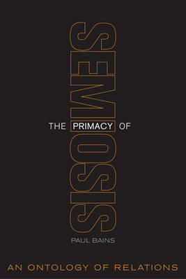 The Primacy of Semiosis: An Ontology of Relations (Hardback)