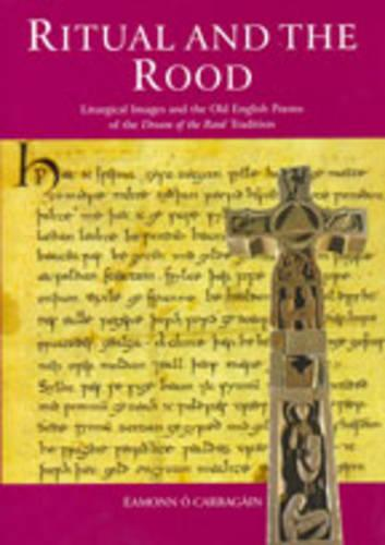 Ritual and the Rood: Liturgical Images and the Old English Poems of the Dream of the Rood Tradition (Hardback)