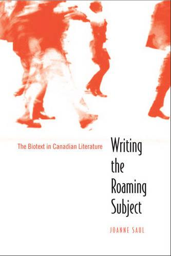 Writing the Roaming Subject: The Biotext in Canadian Literature (Hardback)