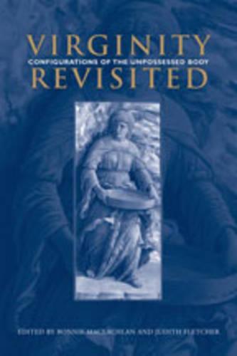 Virginity Revisited: Configurations of the Unpossessed Body - Phoenix Supplementary Volumes 45 (Hardback)