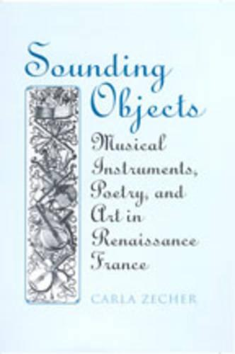 Sounding Objects: Musical Instruments, Poetry, and Art in Renaissance France - Heritage (Hardback)