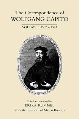 The The Correspondence of Wolfgang Capito: The Correspondence of Wolfgang Capito 1507-1523 v. 1 (Hardback)