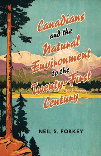 Canadians and the Natural Environment to the Twenty-First Century - Themes in Canadian History (Hardback)