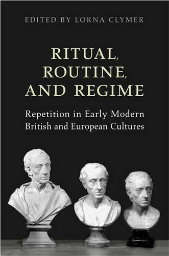 Ritual, Routine, and Regime: Repetition in Early Modern British and European Cultures (Hardback)