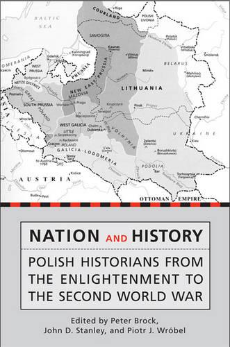 Nation and History: Polish Historians from the Enlightenment to the Second World War - Heritage (Hardback)
