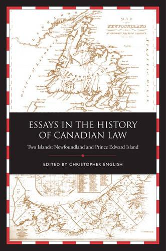 Essays in the History of Canadian Law: 9: Two Islands, Newfoundland and Prince Edward Island (Hardback)
