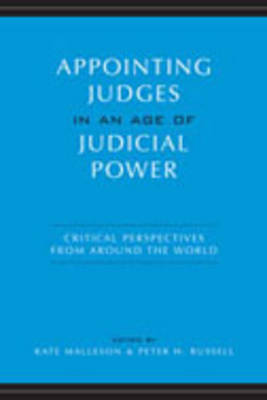 Appointing Judges in an Age of Judicial Power: Critical Perspectives from Around the World (Hardback)