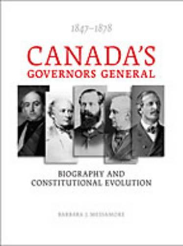Canada?s Governors General, 1847?1878: Biography and Constitutional Evolution (Hardback)
