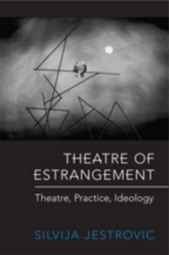 Theatre of Estrangement: Theory, Practice, Ideology - German and European Studies (Hardback)