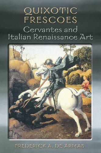 Quixotic Frescoes: Cervantes and Italian Renaissance Art (Hardback)