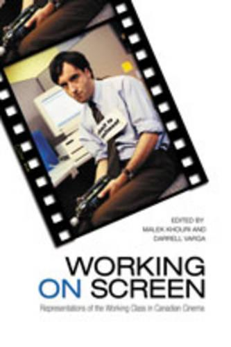 Working on Screen: Representations of the Working Class in Canadian Cinema (Hardback)