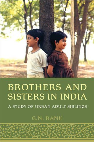 Brothers and Sisters in India: A Study of Urban Adult Siblings (Hardback)