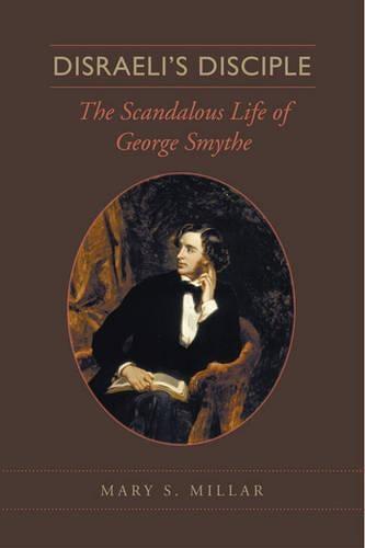 Disraeli?s Disciple: The Scandalous Life of George Smythe (Hardback)