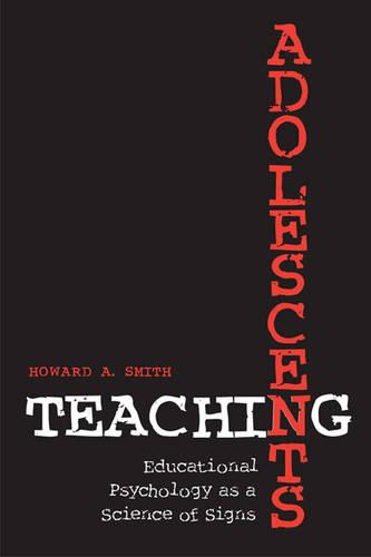 Teaching Adolescents: Educational Psychology as a Science of Signs - Toronto Studies in Semiotics and Communication (Hardback)