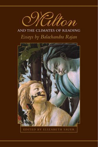 Milton and the Climates of Reading: Essays by Balachandra Rajan - Heritage (Hardback)