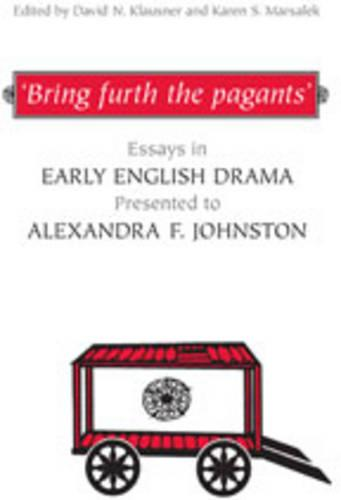'Bring furth the pagants': Essays in Early English Drama presented to Alexandra F. Johnston - Studies in Early English Drama (Hardback)