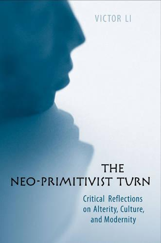 The Neo-Primitivist Turn: Critical Reflections on Alterity, Culture, and Modernity (Hardback)