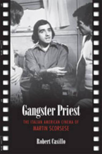 Gangster Priest: The Italian American Cinema of Martin Scorsese - Toronto Italian Studies (Hardback)