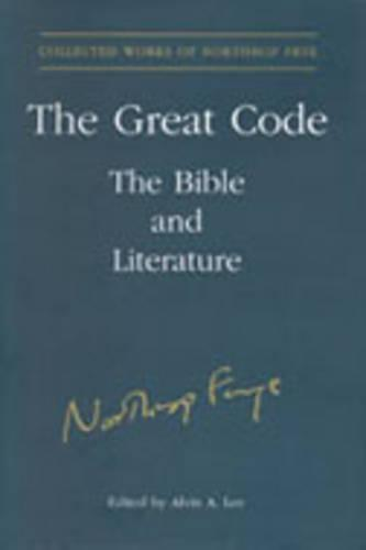 The Great Code: The Bible and Literature - Collected Works of Northrop Frye 19 (Hardback)
