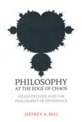 Philosophy at the Edge of Chaos: Gilles Deleuze and the Philosophy of Difference - Toronto Studies in Philosophy (Hardback)