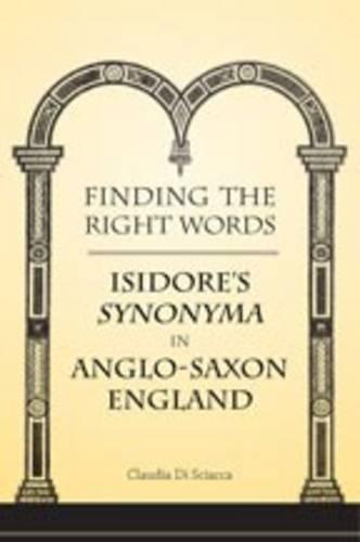 Finding the Right Words: Isidore's Synonyma  in Anglo-Saxon England - Toronto Old English Studies (Hardback)