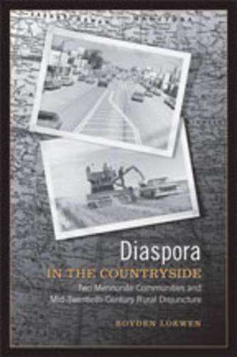 Diaspora in the Countryside: Two Mennonite Communities and Mid-Twentieth Century Rural Disjuncture (Hardback)