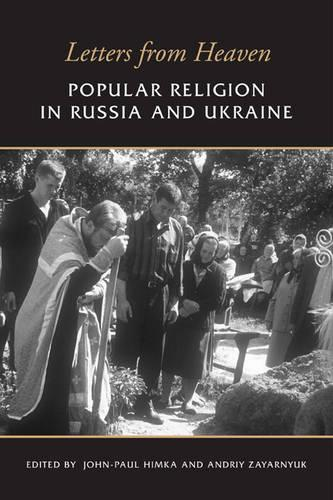 Letters from Heaven: Popular Religion in Russia and Ukraine (Hardback)