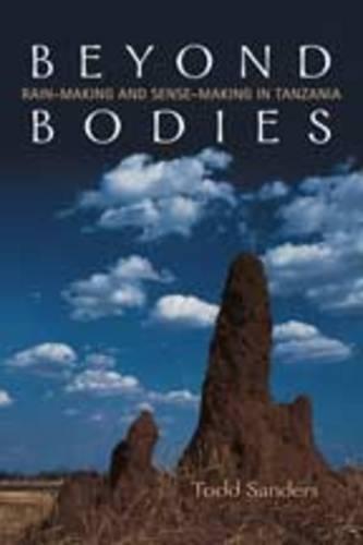 Beyond Bodies: Rain-making and Sense-making in Tanzania - Anthropological Horizons (Hardback)
