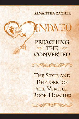 Preaching the Converted: The Style and Rhetoric of the Vercelli Book Homilies (Hardback)