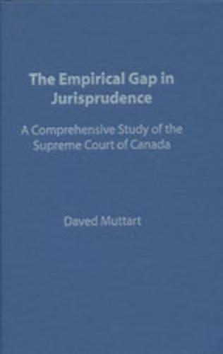 Empirical Gap in Jurisprudence: A Comprehensive Study of the Supreme Court of Canada (Hardback)