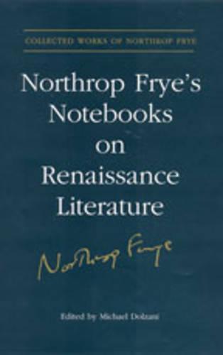 Northrop Frye's Notebooks on Renaissance Literature (Hardback)
