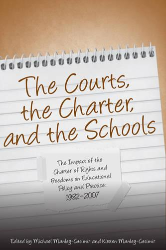 The Courts, the Charter, and the Schools: The Impact of the Charter of Rights and Freedoms on Educational Policy and Practice, 1982-2007 (Hardback)